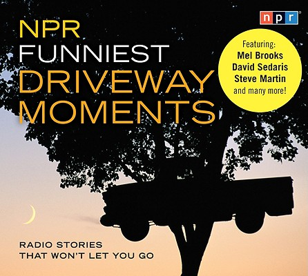 [CD] NPR Funniest Driveway Moments By Brooks, Mel (CON)/ Sedaris, David (CON)/ Martin, Steve (CON)